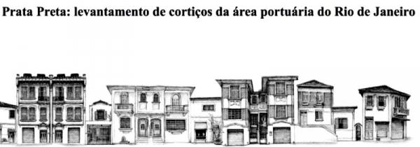 Projeto Prata Preta: mapa inédito dos cortiços na zona portuária do Rio