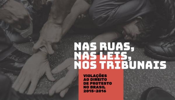 Nas Ruas, nas Leis, nos Tribunais – violações ao direito de protesto no Brasil