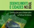 Desenvolvimento e Cidades no Brasil. Contribuições para o Debate sobre as Políticas Territoriais