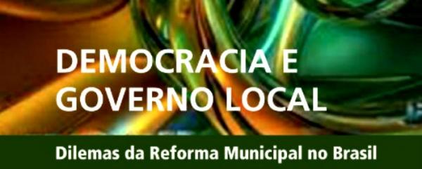 Democracia e governo local: dilemas da reforma municipal no Brasil