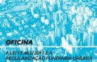 #oficina ⎮ A Lei 13.465/2017 e a Regularização Fundiária Urbana