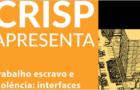 Trabalho Escravo e violência: interfaces de uma agenda de pesquisa (CRISP/UFMG)