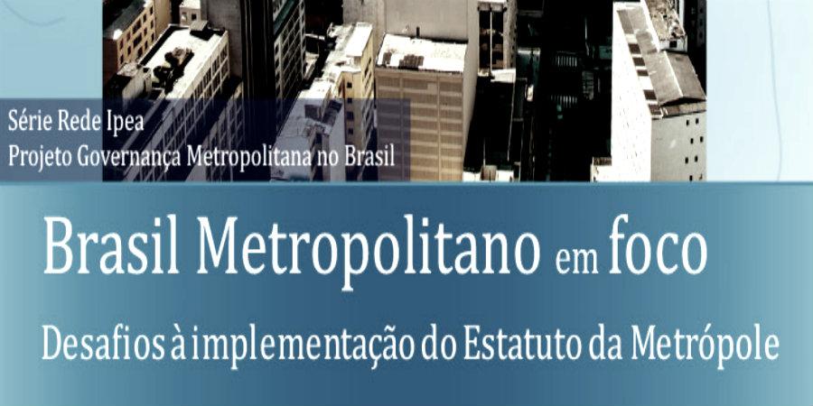 Brasil metropolitano em foco: desafios à implementação do Estatuto da Metrópole