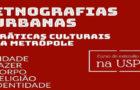Curso Etnografias Urbanas — Práticas culturais na metrópole