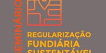 Seminário de Regularização Fundiária Sustentável