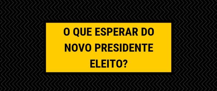 O que esperar do novo presidente eleito?