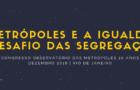 As Metrópoles e a Igualdade: o desafio das segregações (vídeo)
