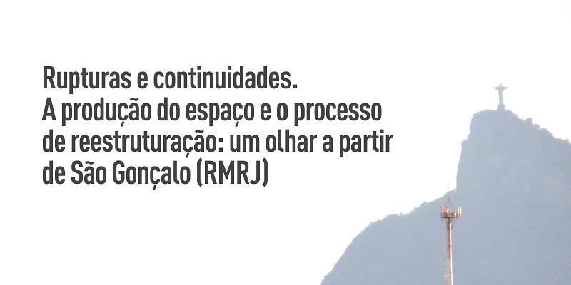 A produção do espaço e o processo de reestruturação a partir de São Gonçalo (RMRJ)