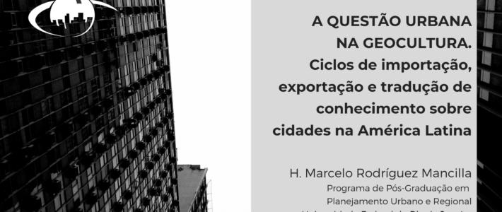 A questão urbana na geocultura: ciclos de importação, exportação e tradução de conhecimento sobre cidades na América Latina