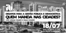 Desafios para Gestão Pública e Democrática: Quem manda nas cidades?