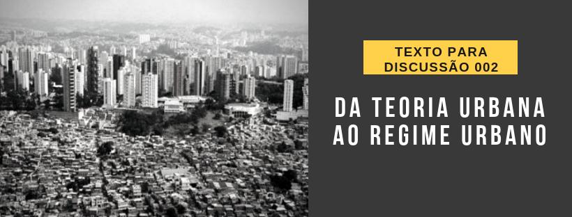 Da Teoria Urbana ao Regime Urbano (Texto para Discussão)