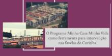 O Programa Minha Casa Minha Vida como ferramenta para intervenção nas favelas de Curitiba