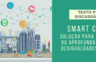Smart Cities: Solução para as cidades ou aprofundamento das desigualdades sociais? (Texto para Discussão)