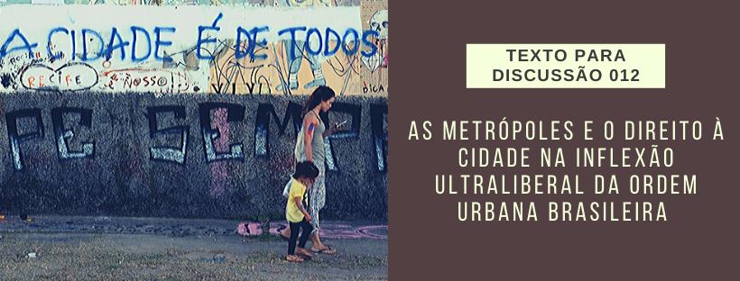 As Metrópoles e o Direito à Cidade na Inflexão Ultraliberal da Ordem Urbana Brasileira (Texto para Discussão)