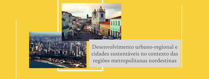 Desenvolvimento urbano-regional e cidades sustentáveis no contexto das regiões metropolitanas nordestinas