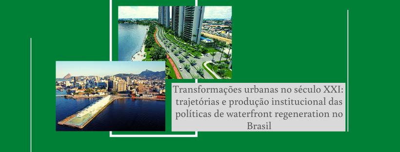 Transformações urbanas no século XXI: trajetórias e produção institucional das políticas de waterfront regeneration no Brasil
