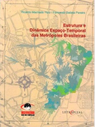 Estrutura e Dinâmica Espaço Temporal das Metrópoles Brasileiras