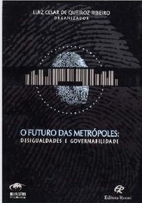 O Futuro das Metrópoles: desigualdades e governabilidade