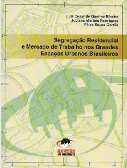 Segregação residencial e mercado de trabalho nos grandes espaços urbanos brasileiros