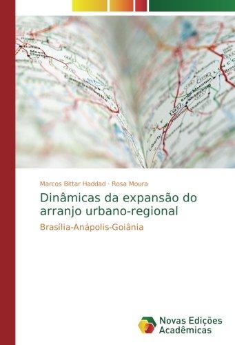 Dinâmicas da expansão do arranjo urbano-regional: Brasília-Anápolis-Goiânia