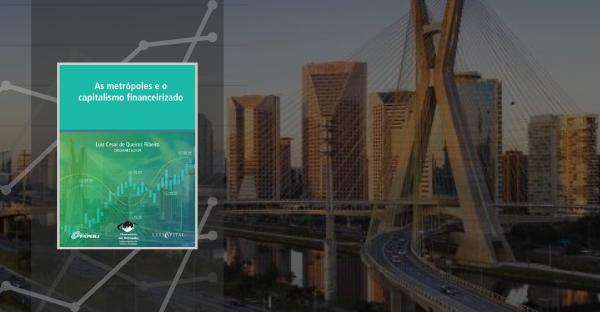 """Observatório das Metrópoles promove o curso de extensão """"As metrópoles e o capitalismo financeirizado"""""""