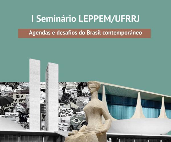 I Seminário do LEPPEM/UFRRJ: Agenda e desafios do Brasil Contemporâneo