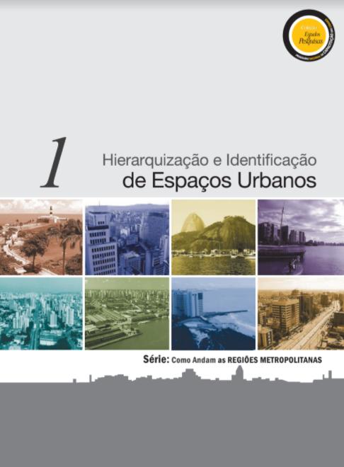 """Série """"Como Andam as Regiões Metropolitanas"""": Hierarquização e Identificação de Espaços Urbanos"""