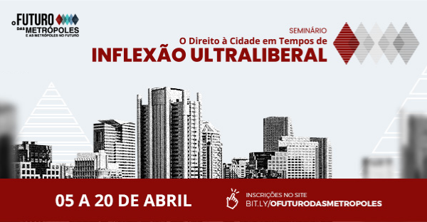 """Seminário """"O Direito à Cidade em Tempos de Inflexão Ultraliberal"""""""