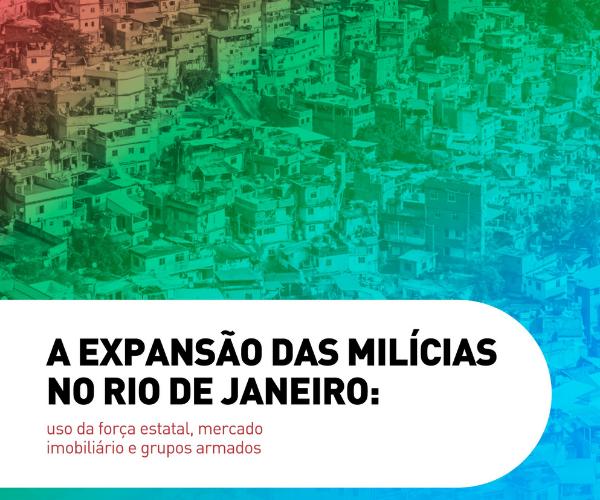 A expansão das milícias no Rio de Janeiro: uso da força estatal, mercado imobiliário e grupos armados (Relatório Final)