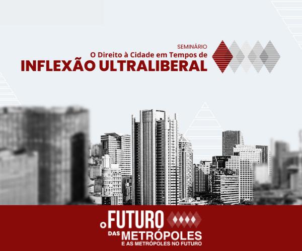 """Últimas mesas do Seminário """"O Direito à Cidade em Tempos de Inflexão Ultraliberal"""""""