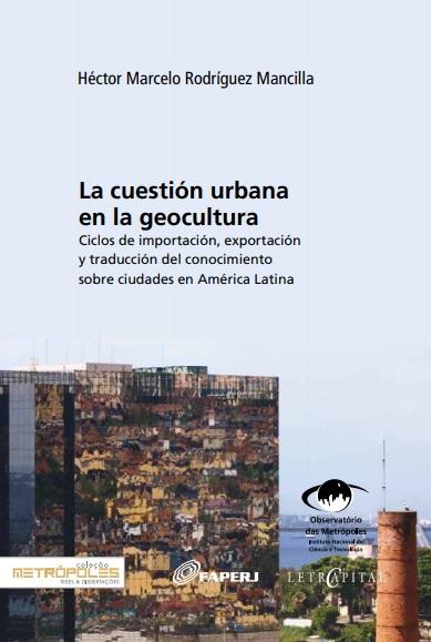 La cuestión urbana en la geocultura. Ciclos de importación, exportación y traducción del conocimiento sobre ciudades en América Latina