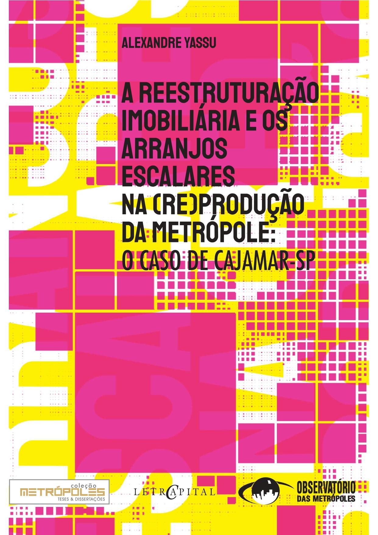 A reestruturação imobiliária e os arranjos escalares na (re)produção da metrópole: o caso de Cajamar-SP