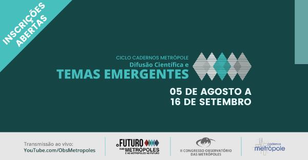 Inscrições abertas para o Ciclo Cadernos Metrópole – Difusão Científica e Temas Emergentes